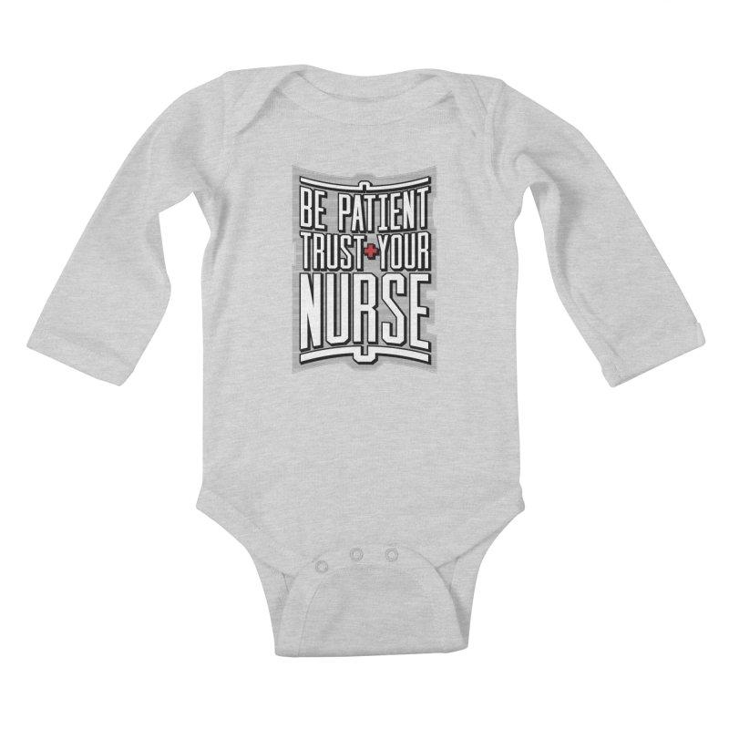 Be Patient Trust Your Nurse Kids Baby Longsleeve Bodysuit by Grandio Design Artist Shop