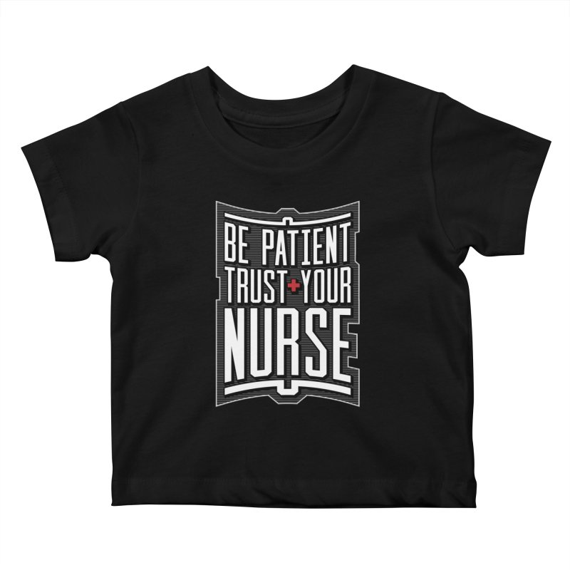 Be Patient Trust Your Nurse Kids Baby T-Shirt by Grandio Design Artist Shop