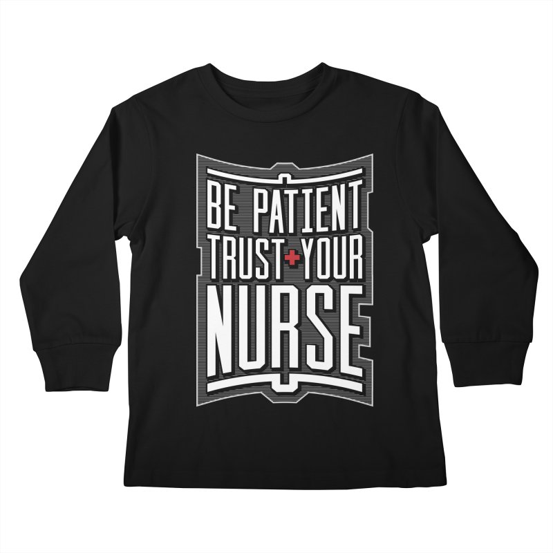 Be Patient Trust Your Nurse Kids Longsleeve T-Shirt by Grandio Design Artist Shop