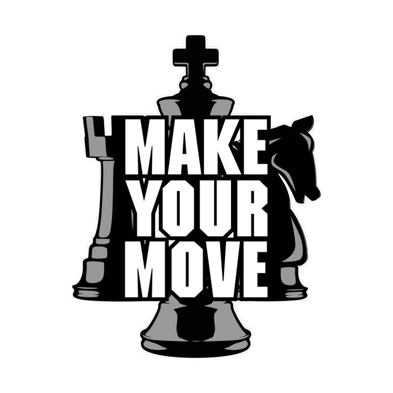 Make Your Move Chess None  by Grandio Design Artist Shop