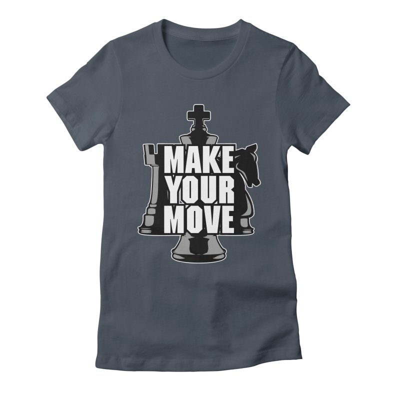 Make Your Move Chess Women's Fitted T-Shirt by Grandio Design Artist Shop