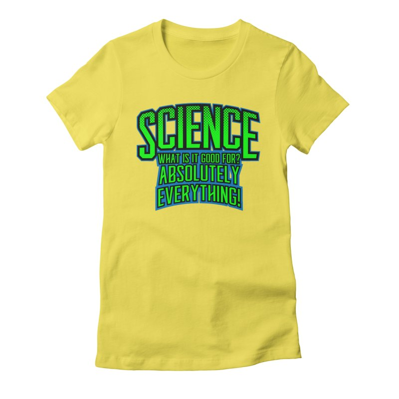 Science is Good Women's Fitted T-Shirt by Grandio Design Artist Shop