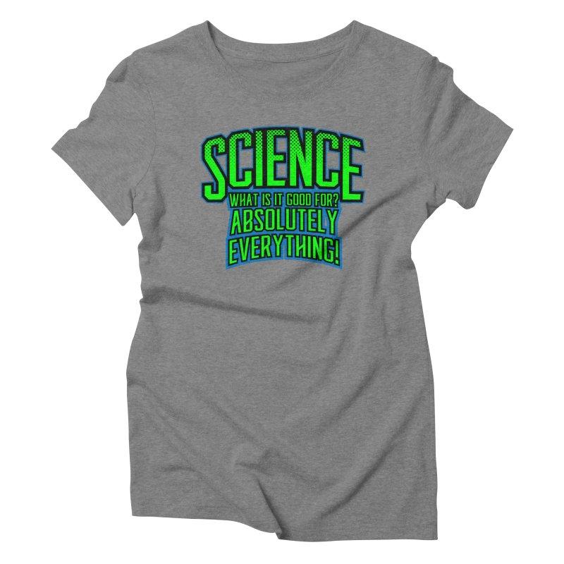 Science is Good Women's Triblend T-Shirt by Grandio Design Artist Shop