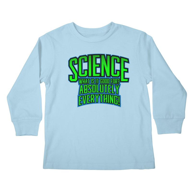 Science is Good Kids Longsleeve T-Shirt by Grandio Design Artist Shop