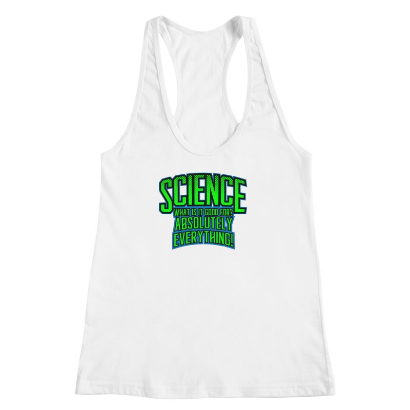 Science is Good Women's Racerback Tank by Grandio Design Artist Shop