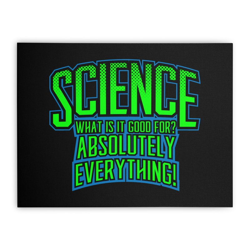 Science is Good Home Stretched Canvas by Grandio Design Artist Shop