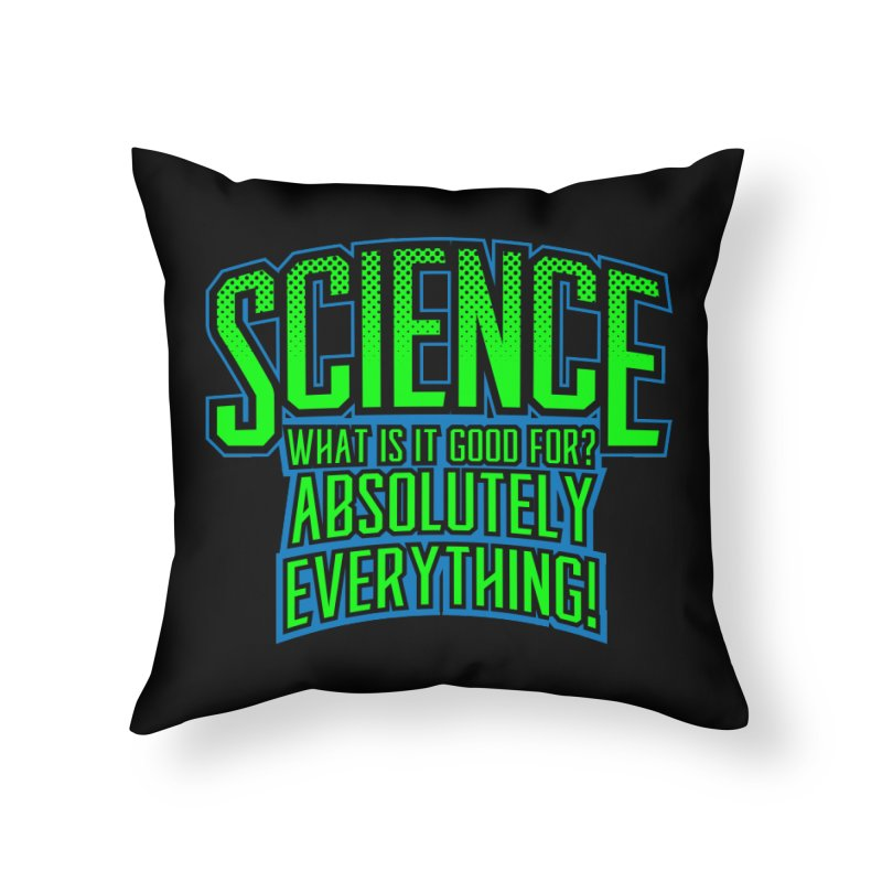 Science is Good Home Throw Pillow by Grandio Design Artist Shop