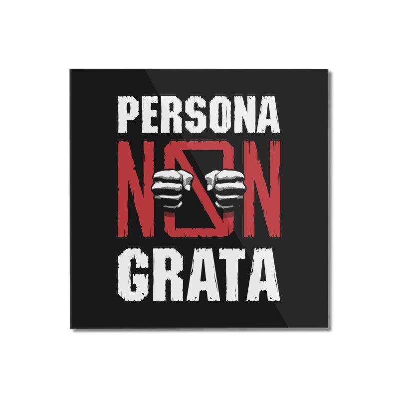Persona Non Grata Home Mounted Acrylic Print by Grandio Design Artist Shop