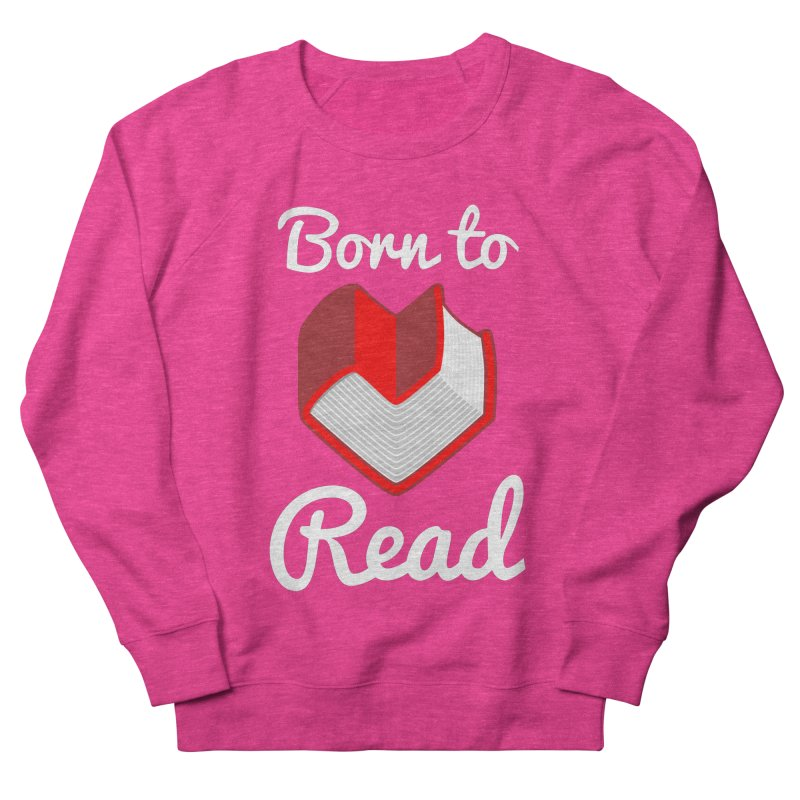 Born to Read Women's Sweatshirt by Grandio Design Artist Shop