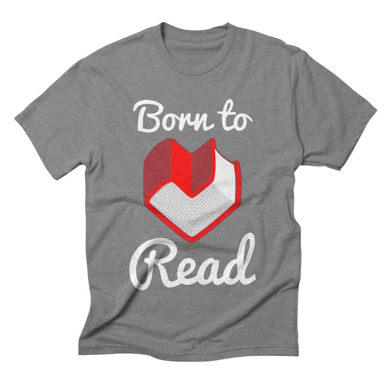 Born to Read Men's Triblend T-Shirt by Grandio Design Artist Shop
