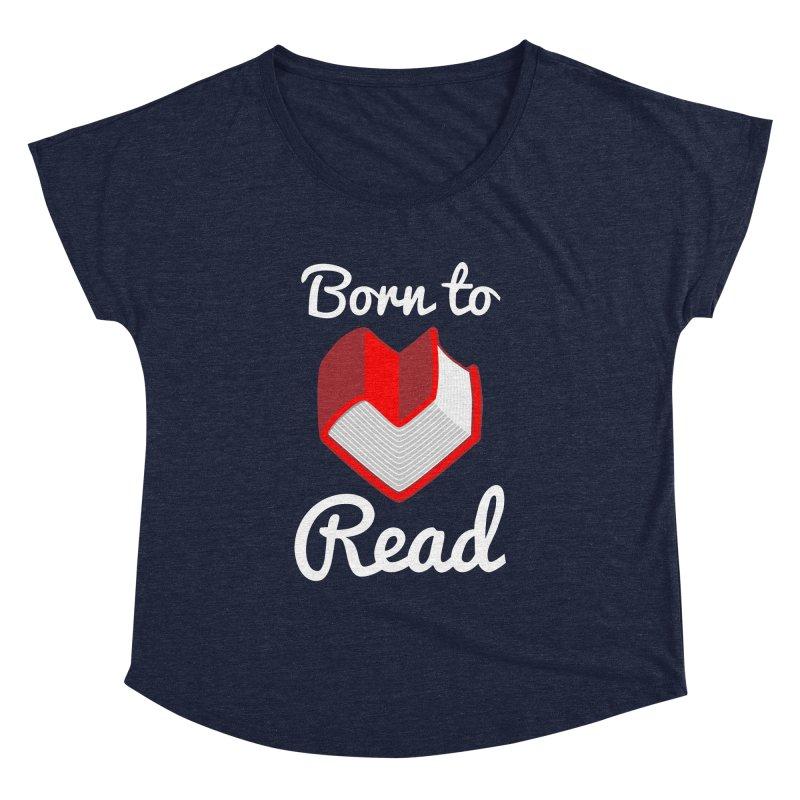 Born to Read Women's Dolman by Grandio Design Artist Shop