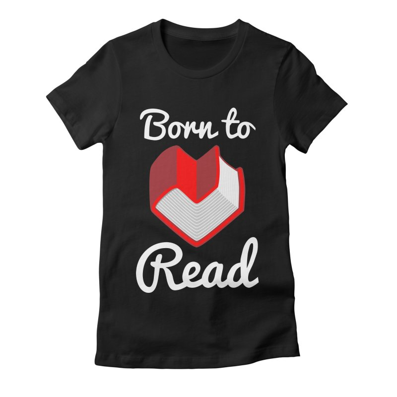Born to Read Women's Fitted T-Shirt by Grandio Design Artist Shop
