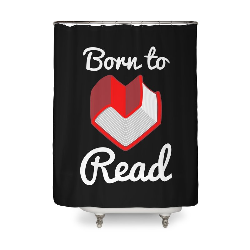 Born to Read Home Shower Curtain by Grandio Design Artist Shop