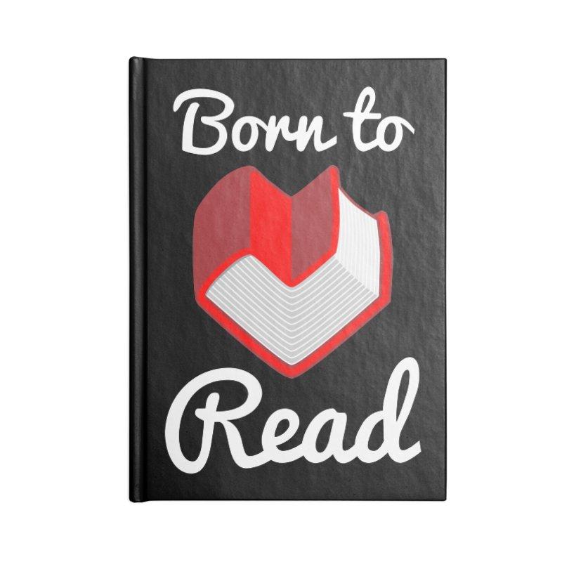 Born to Read Accessories Notebook by Grandio Design Artist Shop