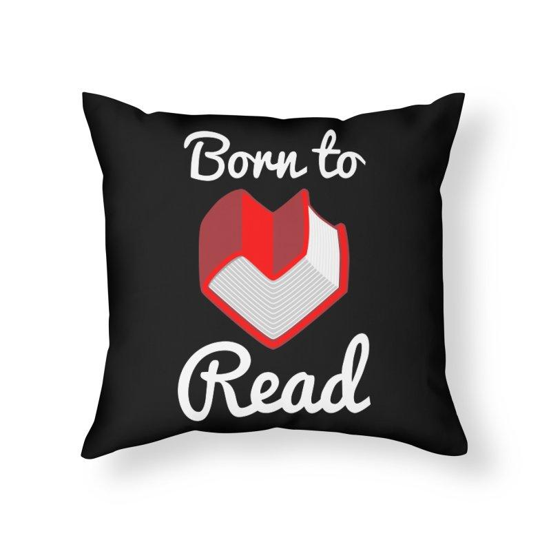 Born to Read Home Throw Pillow by Grandio Design Artist Shop