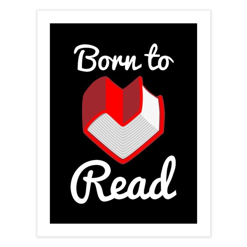 Born to Read Home Fine Art Print by Grandio Design Artist Shop