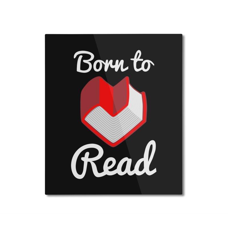 Born to Read Home Mounted Aluminum Print by Grandio Design Artist Shop