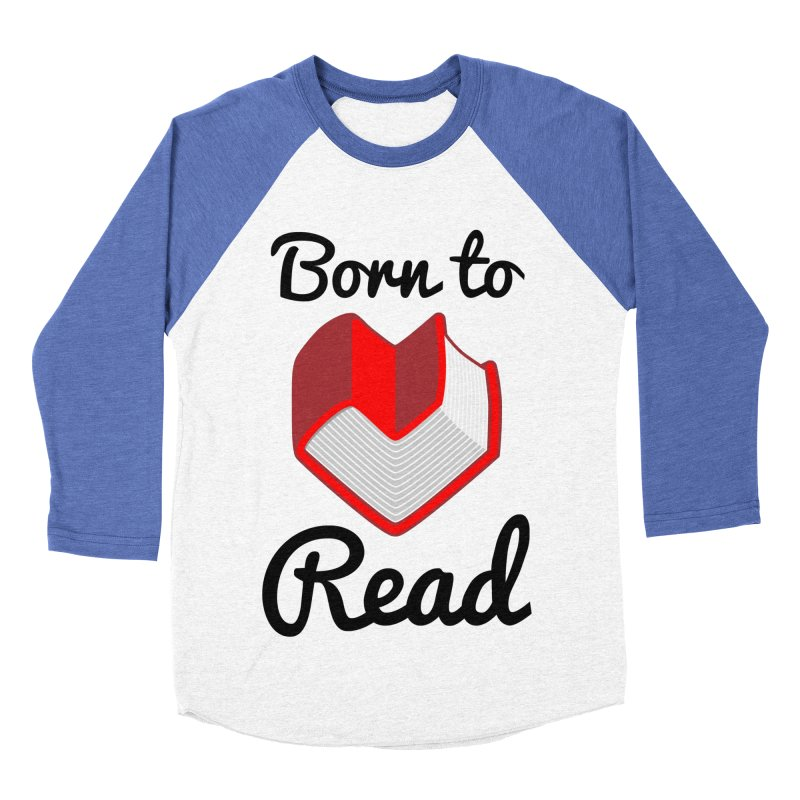 Born to Read II Women's Baseball Triblend T-Shirt by Grandio Design Artist Shop