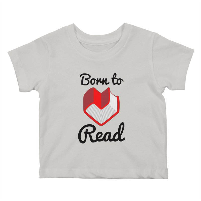 Born to Read II Kids Baby T-Shirt by Grandio Design Artist Shop