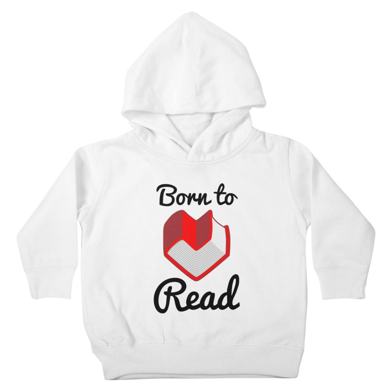Born to Read II Kids Toddler Pullover Hoody by Grandio Design Artist Shop