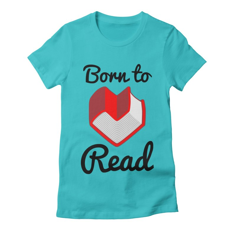 Born to Read II Women's Fitted T-Shirt by Grandio Design Artist Shop