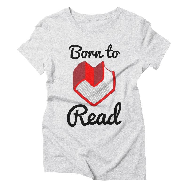 Born to Read II Women's Triblend T-Shirt by Grandio Design Artist Shop