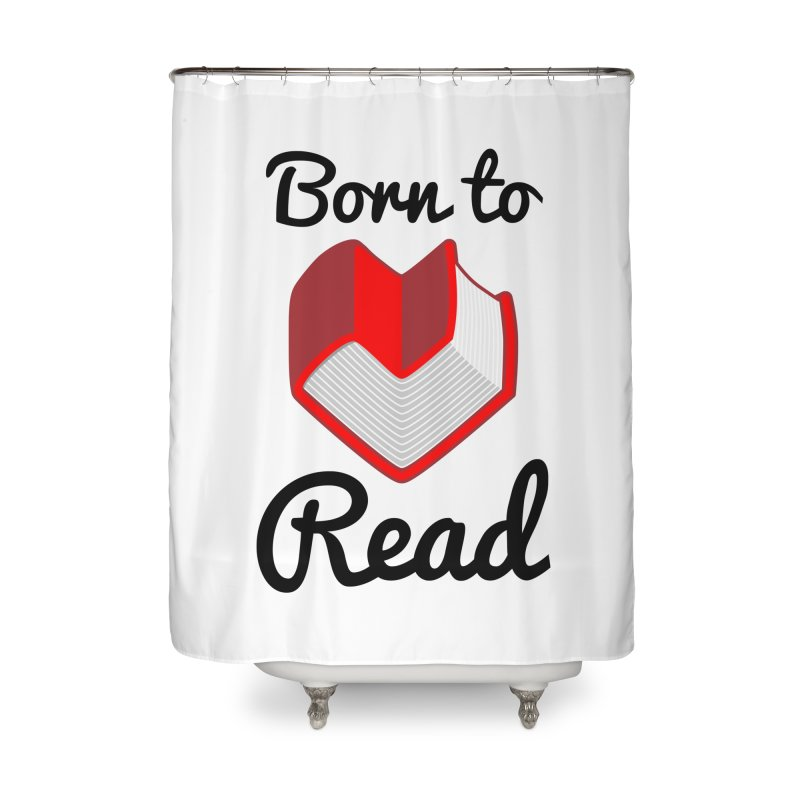 Born to Read II Home Shower Curtain by Grandio Design Artist Shop