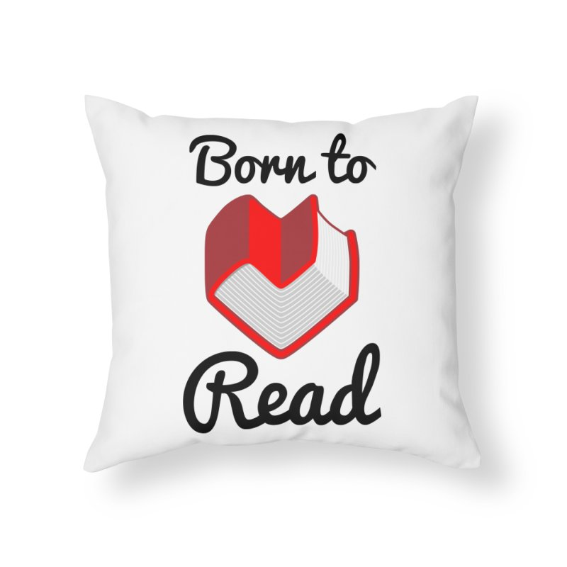 Born to Read II Home Throw Pillow by Grandio Design Artist Shop