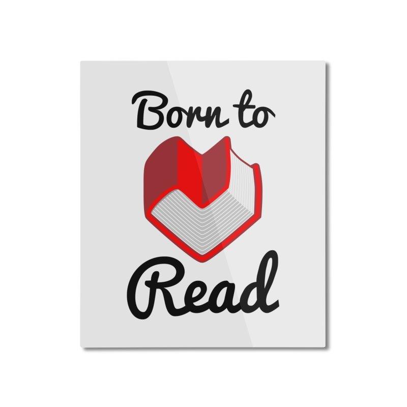 Born to Read II Home Mounted Aluminum Print by Grandio Design Artist Shop