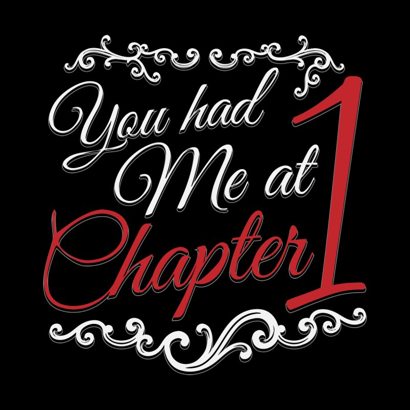 You had Me at Chapter 1 by Grandio Design Artist Shop