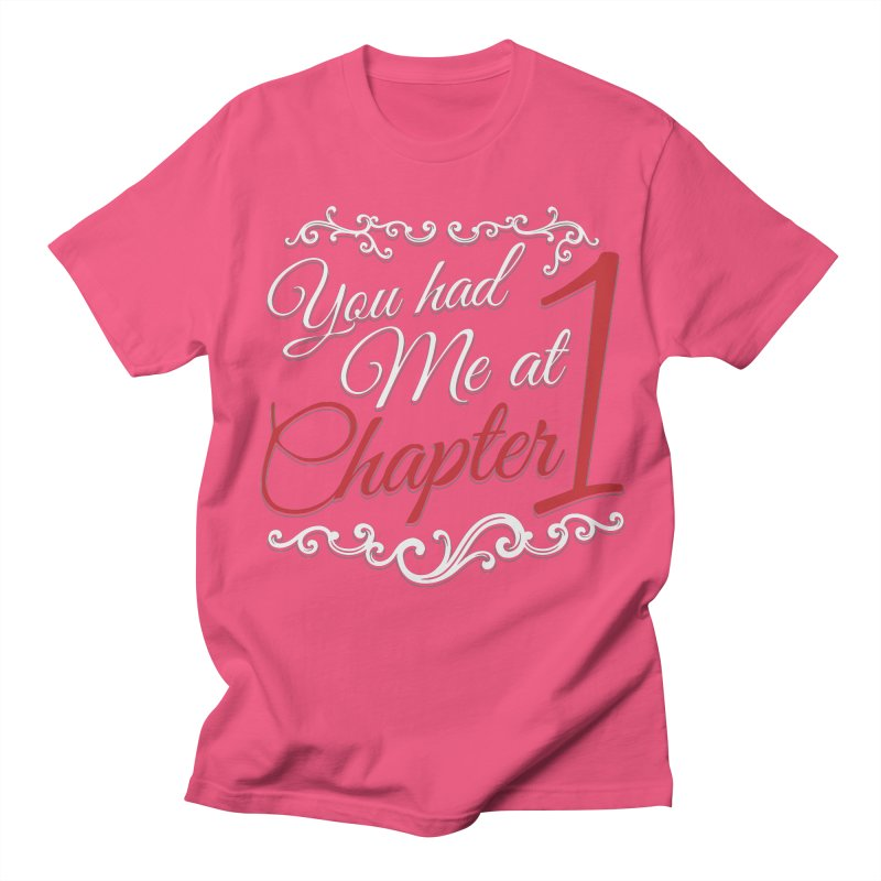You had Me at Chapter 1 Women's Unisex T-Shirt by Grandio Design Artist Shop
