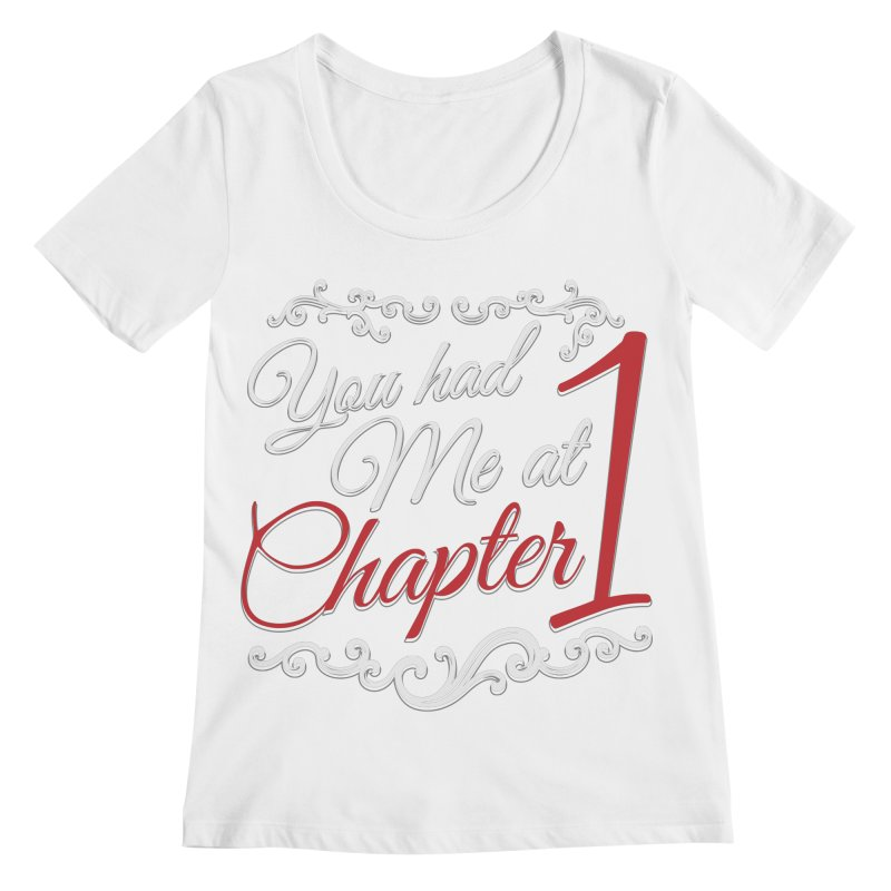 You had Me at Chapter 1 Women's Scoopneck by Grandio Design Artist Shop