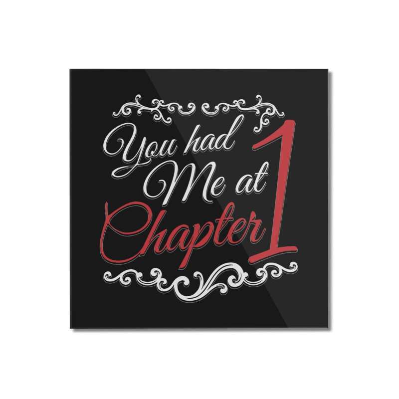 You had Me at Chapter 1 Home Mounted Acrylic Print by Grandio Design Artist Shop