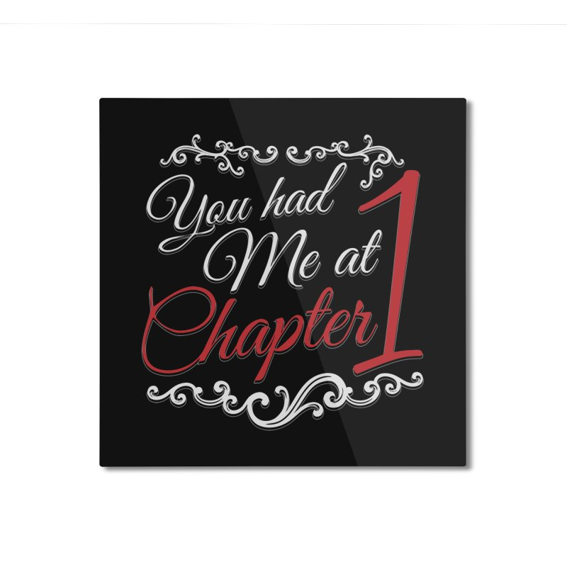 You had Me at Chapter 1 Home Mounted Aluminum Print by Grandio Design Artist Shop