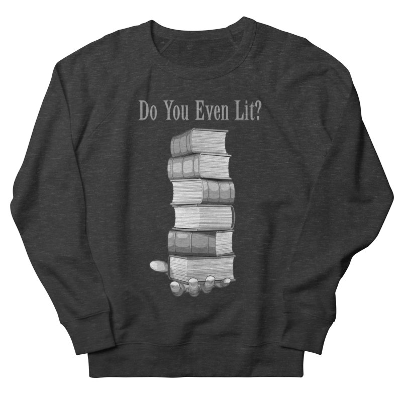 Do You Even Lit? Women's Sweatshirt by Grandio Design Artist Shop