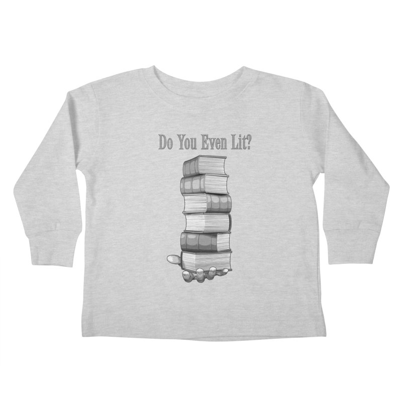 Do You Even Lit? Kids Toddler Longsleeve T-Shirt by Grandio Design Artist Shop
