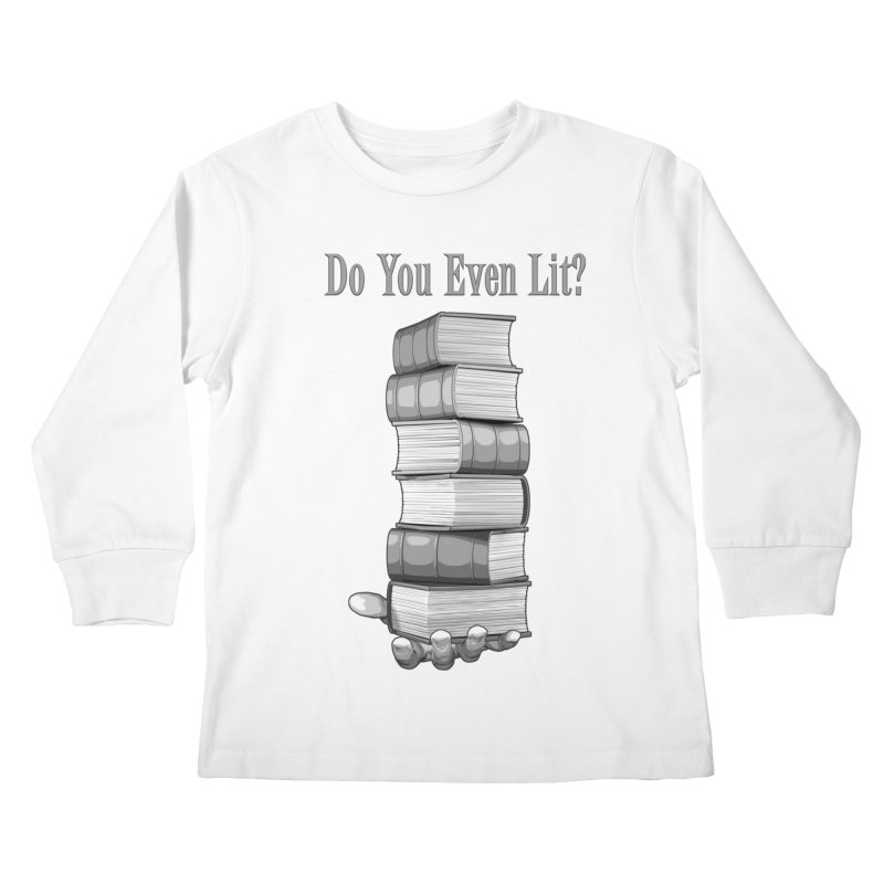 Do You Even Lit? Kids Longsleeve T-Shirt by Grandio Design Artist Shop