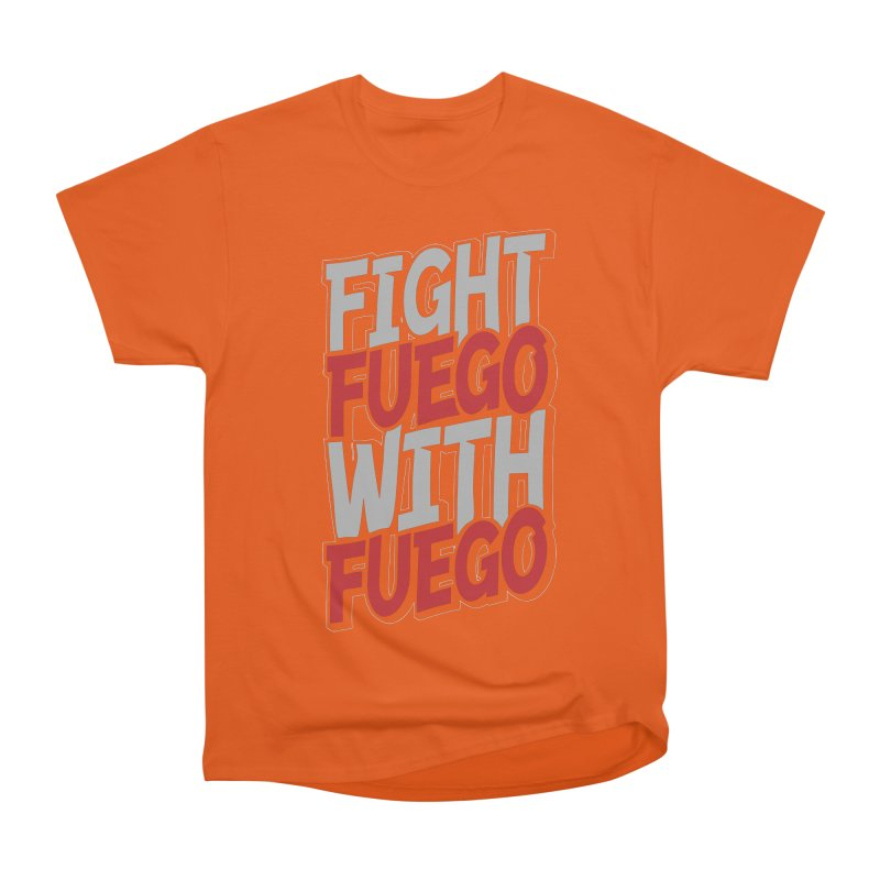 Fight Fuego With Fuego Women's Heavyweight Unisex T-Shirt by Grandio Design Artist Shop