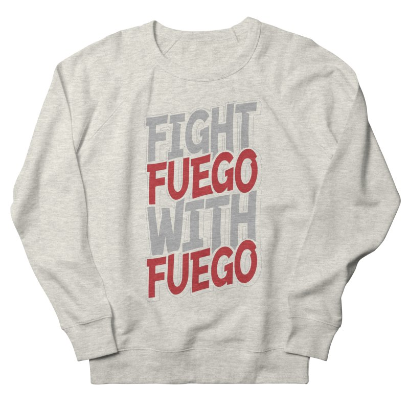 Fight Fuego With Fuego Women's Sweatshirt by Grandio Design Artist Shop