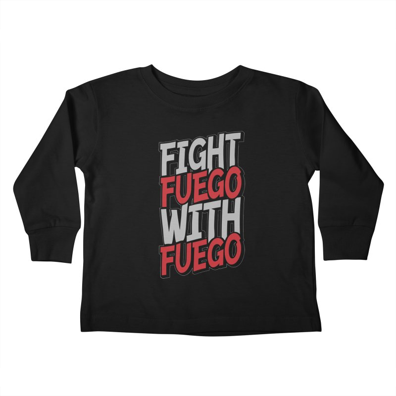 Fight Fuego With Fuego Kids Toddler Longsleeve T-Shirt by Grandio Design Artist Shop