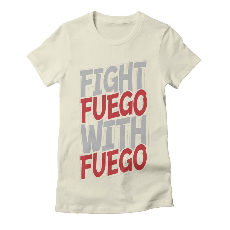 Fight Fuego With Fuego Women's Fitted T-Shirt by Grandio Design Artist Shop