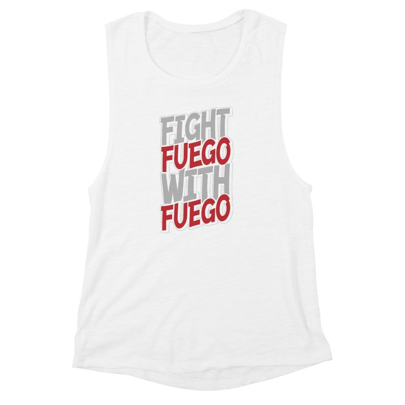 Fight Fuego With Fuego Women's Muscle Tank by Grandio Design Artist Shop