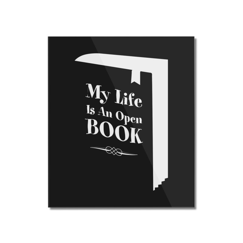 My Life Is An Open Book Home Mounted Acrylic Print by Grandio Design Artist Shop