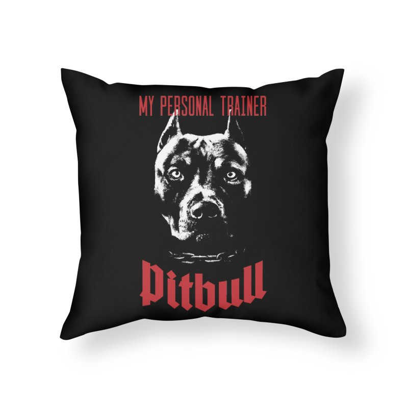 Pitbull My Personal Trainer Home Throw Pillow by Grandio Design Artist Shop