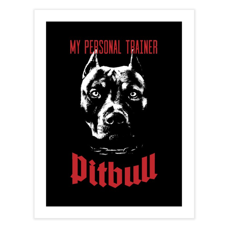 Pitbull My Personal Trainer Home Fine Art Print by Grandio Design Artist Shop