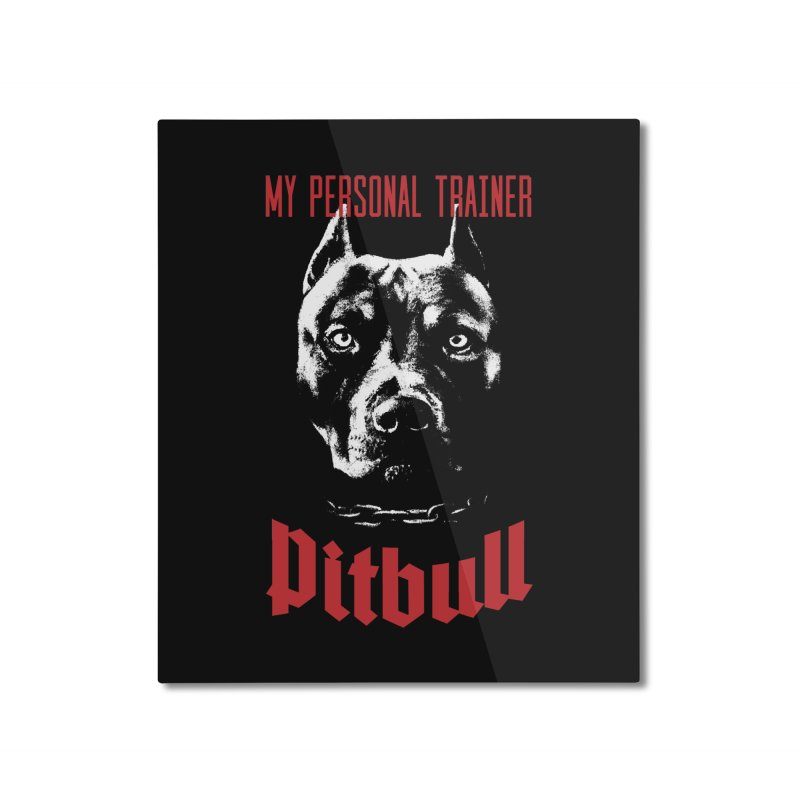 Pitbull My Personal Trainer Home Mounted Aluminum Print by Grandio Design Artist Shop