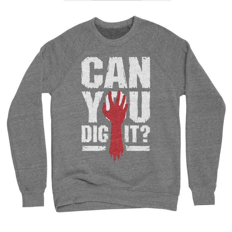Can You Dig It? Funny Zombie Halloween Women's Sponge Fleece Sweatshirt by Grandio Design Artist Shop