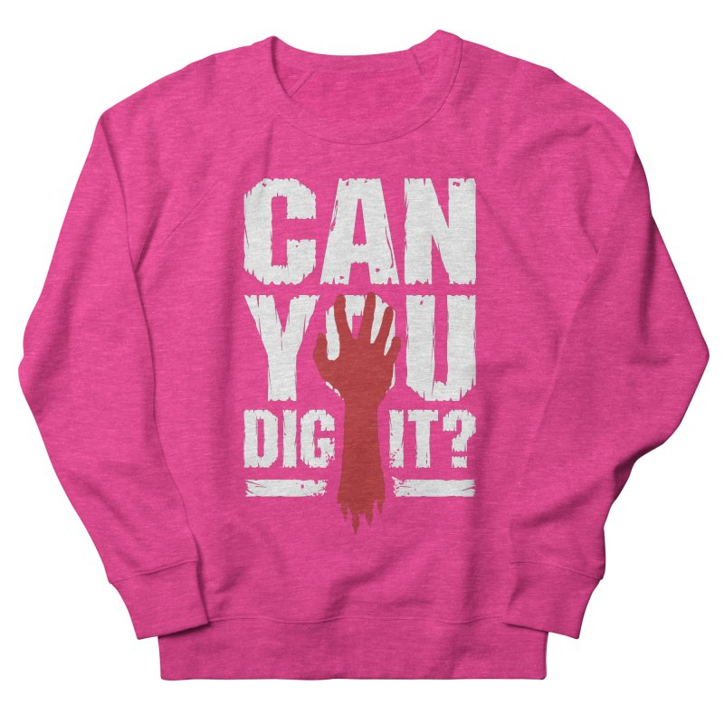 Can You Dig It? Funny Zombie Halloween Women's French Terry Sweatshirt by Grandio Design Artist Shop