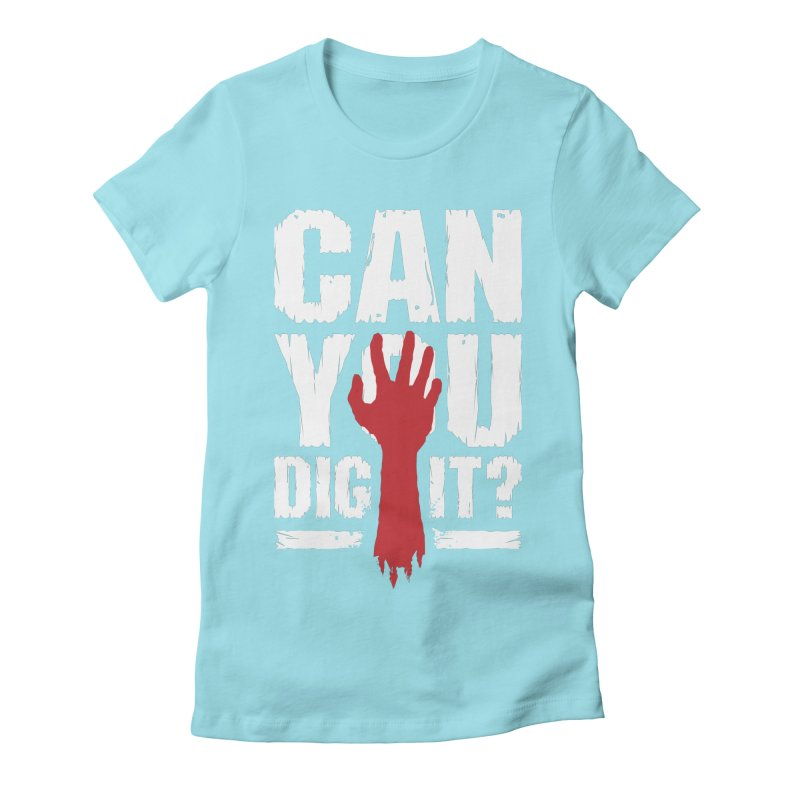 Can You Dig It? Funny Zombie Halloween Women's Fitted T-Shirt by Grandio Design Artist Shop
