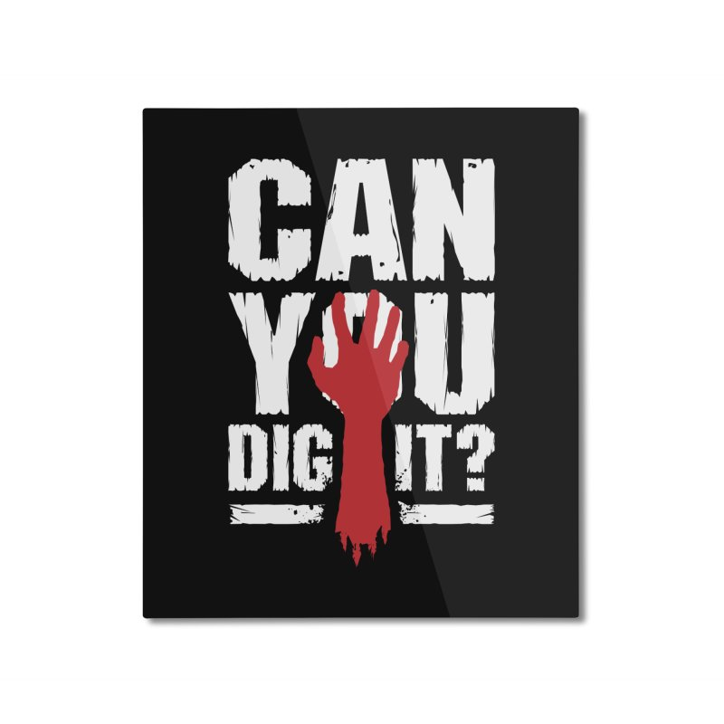 Can You Dig It? Funny Zombie Halloween Home Mounted Aluminum Print by Grandio Design Artist Shop